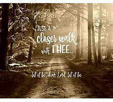 Just a closer walk with Thee Quote Photographic Print