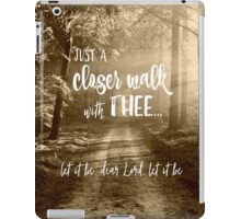 Just a closer walk with Thee Quote iPad Case/Skin