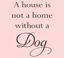 A House Is Not A Home Without A Dog Kids Clothes