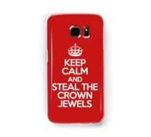 Keep calm and steal the crown jewels Samsung Galaxy Case/Skin
