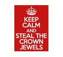 Keep calm and steal the crown jewels Art Print