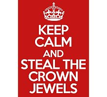 Keep calm and steal the crown jewels Photographic Print