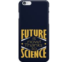Future is now! iPhone Case/Skin