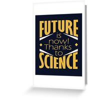 Future is now! Greeting Card