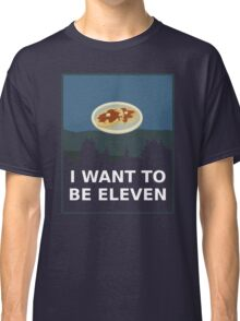 I Want To Be Eleven Classic T-Shirt