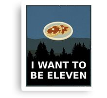 I Want To Be Eleven Canvas Print