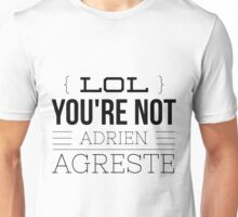 Lol, You're Not... Unisex T-Shirt