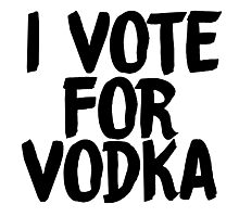 i vote for vodka sticker Photographic Print