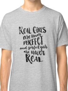 Real girls are never perfect Classic T-Shirt