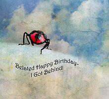 Belated Happy Birthday-I Got Behind! by Susan Werby