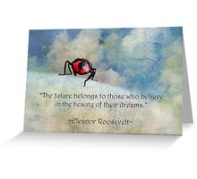 """""""The future belongs to those who believe in the beauty of their dreams"""" (Eleanor Roosevelt) ~ Inspirational Quotation ~ Greeting Card Greeting Card"""