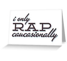 I only Rap Caucasionally Greeting Card