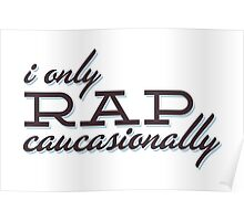 I only Rap Caucasionally Poster