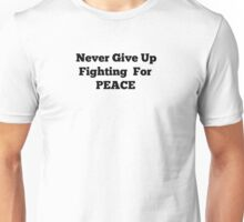 Never Give Up Fighting for Peace Unisex T-Shirt