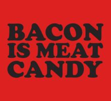 Bacon Is Meat Candy by DesignFactoryD