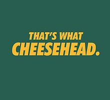 Packers That's What Cheesehead. by brainstorm