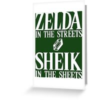 Zelda in the streets, Sheik in the sheets. Greeting Card