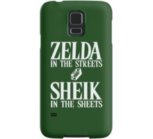 Zelda in the streets, Sheik in the sheets. Samsung Galaxy Case/Skin