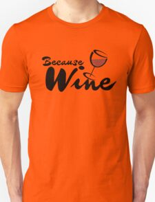 Because WINE Unisex T-Shirt