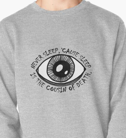 Never Sleep Eye Pullover