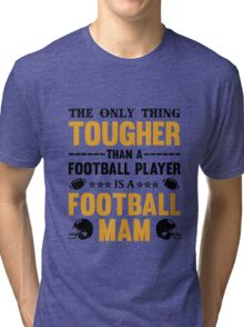The only thing tougher than a football player is a Football Mom black Tri-blend T-Shirt