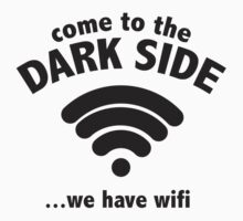 Come To The Dark Side ... We Have Wifi. by DesignFactoryD