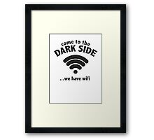 Come To The Dark Side ... We Have Wifi. Framed Print
