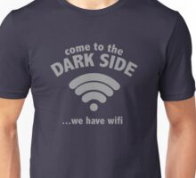 Come To The Dark Side ... We Have Wifi. Unisex T-Shirt