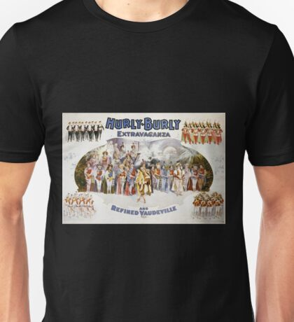 Performing Arts Posters Hurly Burly Extravaganza and Refined Vaudeville 2744 Unisex T-Shirt
