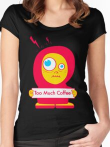 Too Much Coffee Women's Fitted Scoop T-Shirt