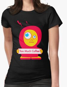 Too Much Coffee Womens Fitted T-Shirt