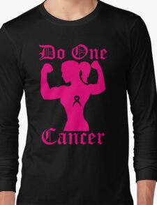 Do One Cancer Lady Long Sleeve T-Shirt