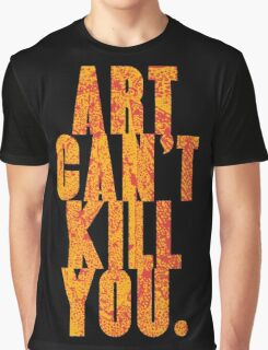 art can't kill you Graphic T-Shirt