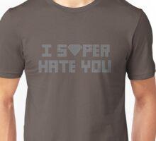 """I Super Hate You"" Unisex T-Shirt"