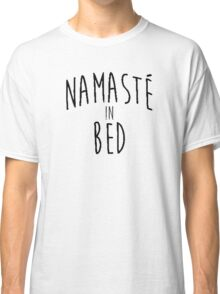 Namaste in Bed Classic T-Shirt