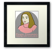 You're Not Even Real Framed Print