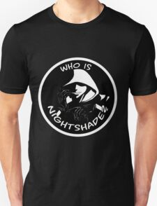 Who is Nightshade? Unisex T-Shirt