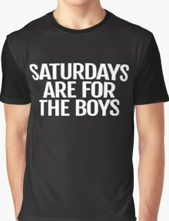 Saturdays Are For the Boys Shirt Graphic T-Shirt