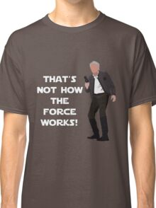 That's Not How The Force Works! Classic T-Shirt