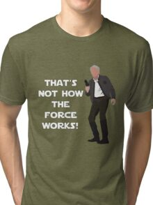 That's Not How The Force Works! Tri-blend T-Shirt