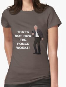 That's Not How The Force Works! Womens Fitted T-Shirt