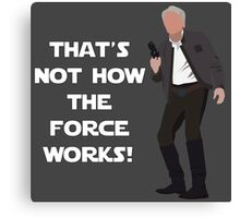 That's Not How The Force Works! Canvas Print