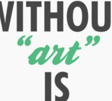 """Earth Without Art Is Just """"Eh"""" Sticker"""