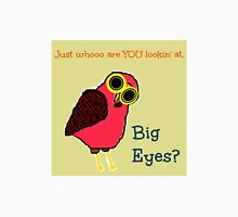 Just Whooo Are YOU Lookin' At, Big Eyes? Unisex T-Shirt