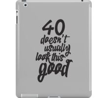 40th Birthday - 40 doesn't usually look this good iPad Case/Skin