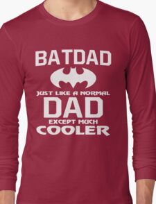 Bat-Dad Just like A Normal Dad Except Much Cooler Long Sleeve T-Shirt