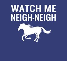 Watch Me Neigh Neigh - Funny Horse Lover T-Shirt Hoodie Womens Fitted T-Shirt