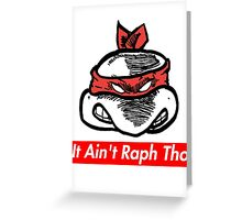 IT AIN'T RAPH THO v.2 (Supreme x TMNT x Kanye West) Greeting Card