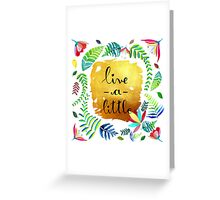 Live a little Greeting Card
