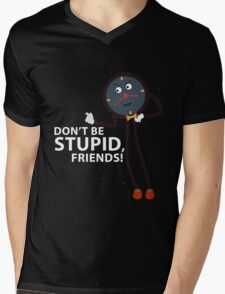 Don't Be Stupid, Friends! Mens V-Neck T-Shirt